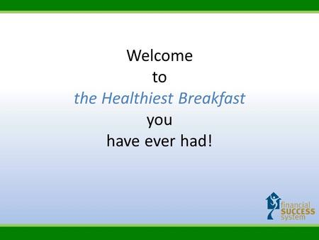 Welcome to the Healthiest Breakfast you have ever had!
