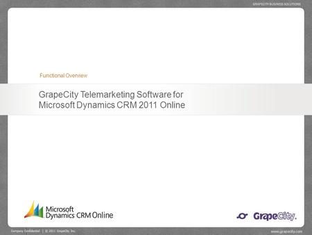 Company Confidential | © 2011 GrapeCity Inc. www.grapecity.com GRAPECITY BUSINESS SOLUTIONS GrapeCity Telemarketing Software for Microsoft Dynamics CRM.
