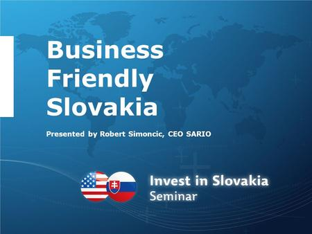 Business Friendly Slovakia Presented by Robert Simoncic, CEO SARIO.