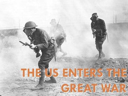 THE US ENTERS THE GREAT WAR. **WW I began in Europe in 1914 and lasted until 1918. The United States did not enter the war until 1917.** Neutrality-isolationism.