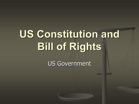 US Constitution and Bill of Rights US Government.