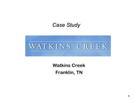 1 Case Study Case Study Watkins Creek Franklin, TN.