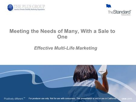 For producer use only. Not for use with consumers. This presentation is not for use in California. 12646 (2/07) Effective Multi-Life Marketing Meeting.