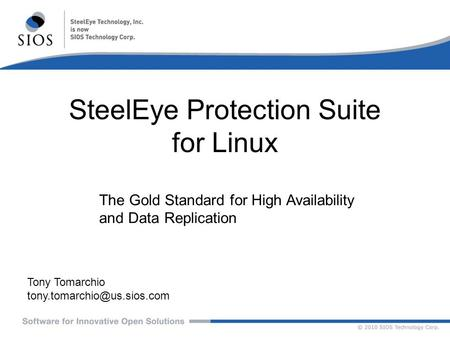 SteelEye Protection Suite for Linux Tony Tomarchio The Gold Standard for High Availability and Data Replication.