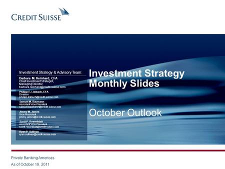 Investment Strategy Monthly Slides October Outlook Investment Strategy & Advisory Team: Barbara M. Reinhard, CFA Chief Investment Strategist, Managing.