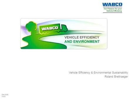 Our Passion for your Vehicle Efficiency Dec 2009 India Vehicle Efficiency & Environmental Sustainability Roland Brettraeger.
