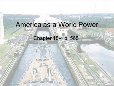 America as a World Power Chapter 18-4 p. 565. Russo-Japanese War 1904 - Tsar Nicholas II declared war on Japan Japan launches surprise attack on Russian.