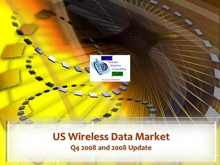 US Wireless Data Market Q4 2008 and 2008 Update. © Chetan Sharma Consulting, All Rights Reserved Mar 2009 2  US Wireless Market.
