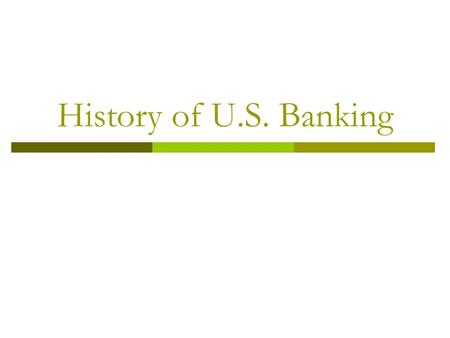 History of U.S. Banking. Confidence Deposit money in a bank Before American Revolution, British government discouraged the establishment of banks Merchants.