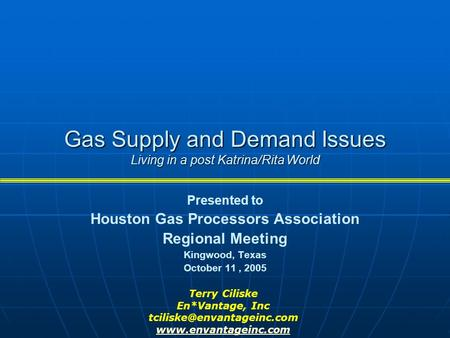Gas Supply and Demand Issues Living in a post Katrina/Rita World Presented to Houston Gas Processors Association Regional Meeting Kingwood, Texas October.