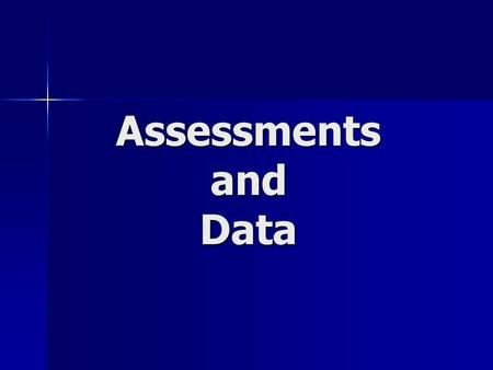 Assessments and Data. Essential Question: How can well organized and analyzed data help us to improve student learning? How can well organized and analyzed.