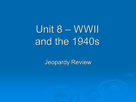 Unit 8 – WWII and the 1940s Jeopardy Review A confinement or a restriction in movement, especially under wartime conditions.