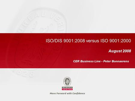 ISO/DIS 9001:2008 versus ISO 9001:2000 August 2008 CER Business Line - Peter Bonnaerens.