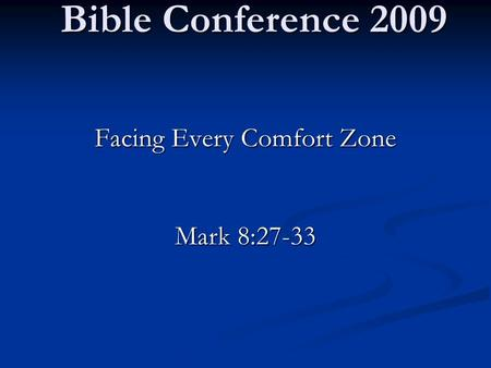 Bible Conference 2009 Facing Every Comfort Zone Mark 8:27-33.