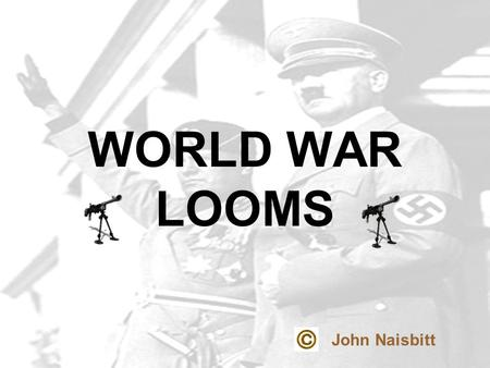 WORLD WAR LOOMS John Naisbitt. SECTION 1: DICTATORS THREATEN WORLD PEACE For many European countries the end of World War I was the beginning of revolutions.