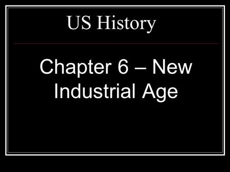 US History Chapter 6 – New Industrial Age. Turn to a Clean Sheet of Paper & Set It up Like This: Topics & Terms Notes Chapter # & Title Section # & Title.