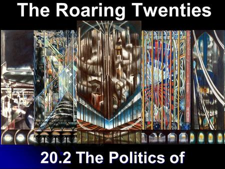 20.2 The Politics of Normalcy The Roaring Twenties.