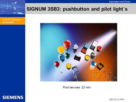 Automation and Drives A&D CD CC PM5 SIGNUM Pushbuttons and pilot lights SIGNUM 3SB3: pushbutton and pilot light´s Pilot devices 22 mm.