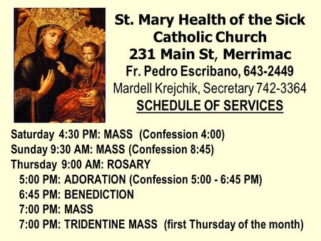 St. Mary Health of the Sick Catholic Church 231 Main St, Merrimac Fr. Pedro Escribano, 643-2449 Mardell Krejchik, Secretary 742-3364 SCHEDULE OF SERVICES.
