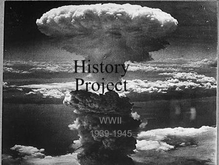History Project WWII 1939-1945. Rise of Dictators in Germany, Italy and Japan Germany, Italy, and Japan were called the Axis of Power. They rose to power.