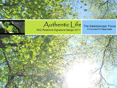 Authentic Life RAZ Relations Signature Design 2011 The Kaleidoscope Focus A Course On Happiness.
