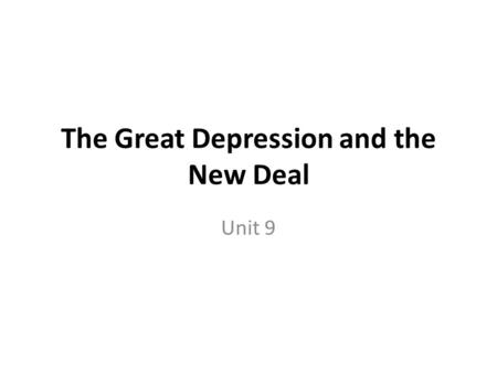 The Great Depression and the New Deal Unit 9. The Great Depression.