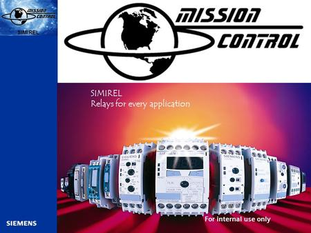 Automation and Drives SIMIREL s SIMIREL Relays for every application For internal use only.