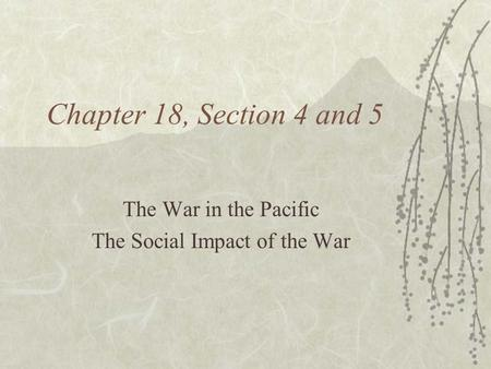 Chapter 18, Section 4 and 5 The War in the Pacific The Social Impact of the War.