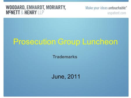 Prosecution Group Luncheon June, 2011 Trademarks.