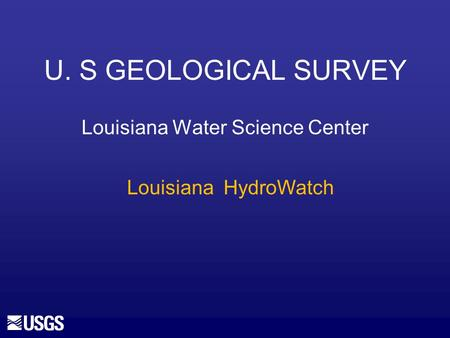 U. S GEOLOGICAL SURVEY Louisiana Water Science Center Louisiana HydroWatch.