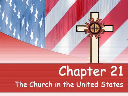 Chapter 21 The Church in the United States. The Colonial Era.