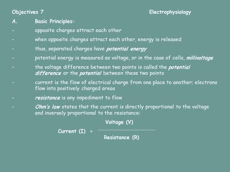 Objectives 7 Electrophysiology A.Basic Principles: -opposite charges attract each other -when opposite charges attract each other, energy is released -thus,