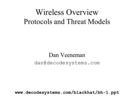 Wireless Overview Protocols and Threat Models Dan Veeneman