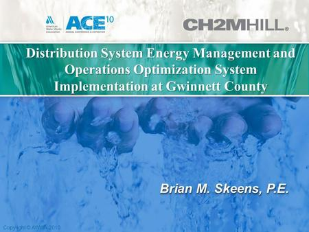 Copyright © AWWA 2010 Distribution System Energy Management and Operations Optimization System Implementation at Gwinnett County Brian M. Skeens, P.E.