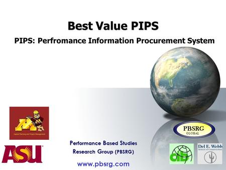 Best Value PIPS Best Value PIPS PIPS: Perfromance Information Procurement System P erformance B ased S tudies R esearch G roup (PBSRG) www.pbsrg.com PBSRG.