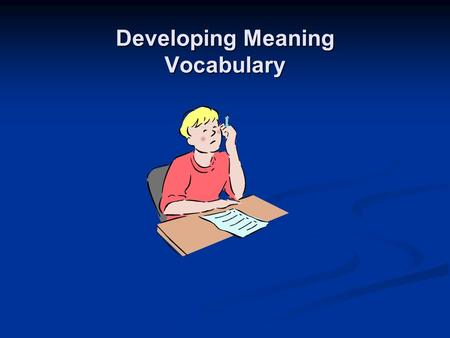 Developing Meaning Vocabulary. Remember that vocabulary development is complex. Remember that vocabulary development is complex. Introduce vocabulary.