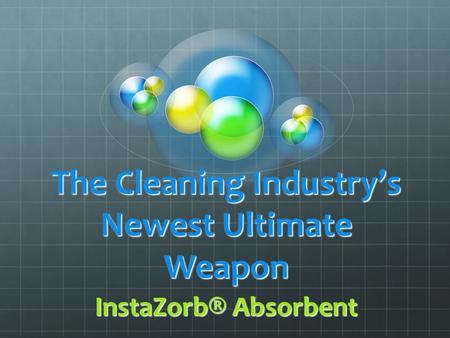 The Cleaning Industrys Newest Ultimate Weapon InstaZorb® Absorbent.