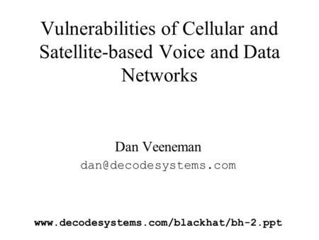 Vulnerabilities of Cellular and Satellite-based Voice and Data Networks Dan Veeneman