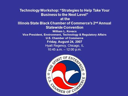 Technology Workshop: Strategies to Help Take Your Business to the Next Level at the Illinois State Black Chamber of Commerces 2 nd Annual Statewide Convention.