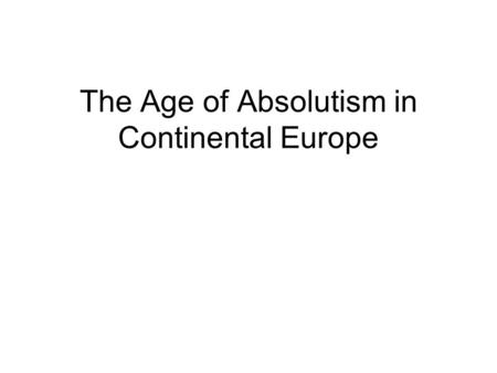 The Age of Absolutism in Continental Europe. In the name of the Galactic Republic, you are under arrest my lord…