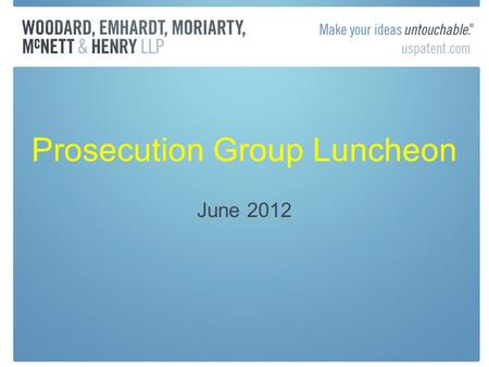 Prosecution Group Luncheon June 2012. USPTO Report: Intellectual Property-Intensive Industries Contribute $5 Trillion, 40 Million Jobs to U.S. Economy.