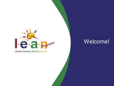 Welcome!. What is L.E.A.N. ® ? SIMPLE, PRACTICAL and INTERACTIVE educational WORKSHOPS that teach parents basic behaviors that will EMPOWER them to raise.