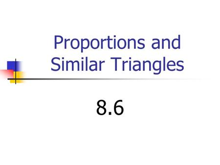 Proportions and Similar Triangles 8.6. Theorem 8.4 Triangle Proportionality Theorem If a line parallel to one side of a triangle intersects the other.