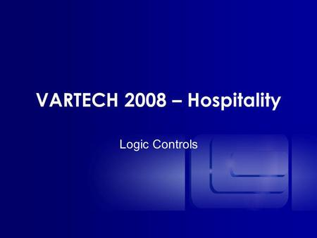 VARTECH 2008 – Hospitality Logic Controls. Fully-integrated Designer and Manufacturer of: –All-in-One –Kitchen displays systems –Industrial computers.