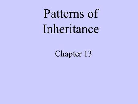 Chapter 13 Patterns of Inheritance. Look around you. Variation can be seen everywhere you look. Your classmates have different color eyes, hair, and skin.