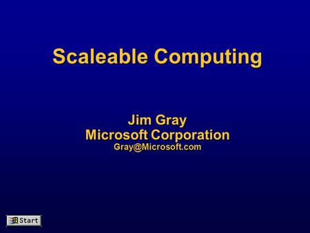 Scaleable Computing Jim Gray Microsoft Corporation