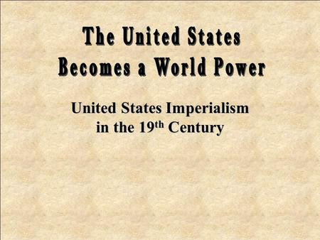 United States Imperialism in the 19 th Century A.US Expansion and Manifest Destiny in the 19 th Century 1. Expansion to the Pacific Ocean 2. Annexation.