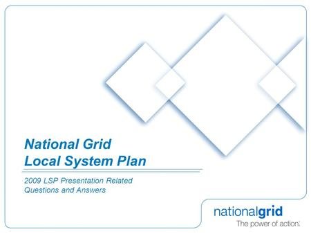 National Grid Local System Plan 2009 LSP Presentation Related Questions and Answers.