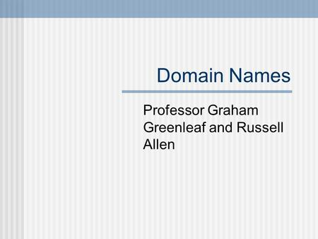 Domain Names Professor Graham Greenleaf and Russell Allen.
