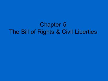 Chapter 5 The Bill of Rights & Civil Liberties